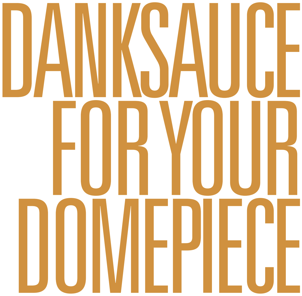Danksauce for your domepiece